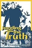Juggling the Truth, Elizabeth Aaron, 0595138543