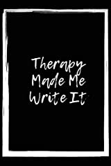 Therapy Made Me Write It: Therapeutic & Mindfulness Writing Journal For Men, Women, Children. (6x9 size with 120 blank lined pages) Paperback