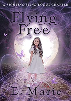 Flying Free: A Fighting Blind Bonus Chapter by [Marie, E]