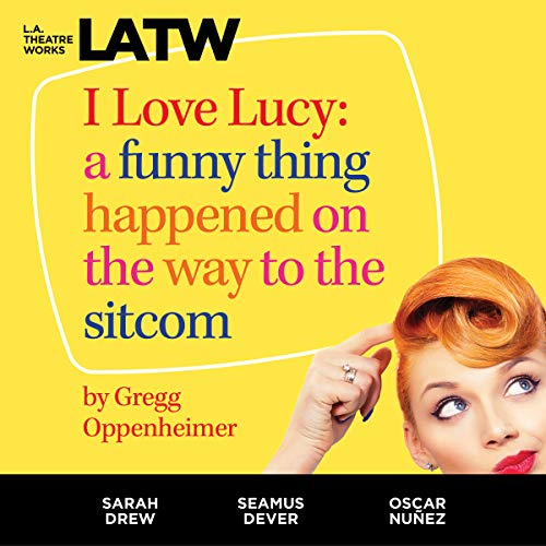 I Love Lucy: A Funny Thing Happened on the Way to the Sitcom