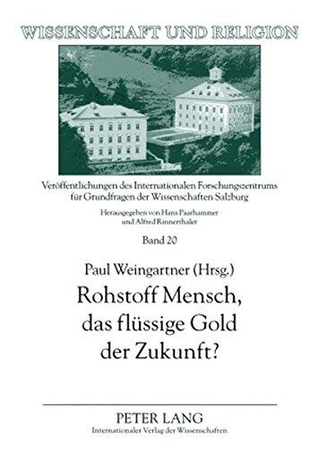Rohstoff Mensch, das flüssige Gold der Zukunft?: Ist Ethik privatisierbar? (Wissenschaft und Religion)