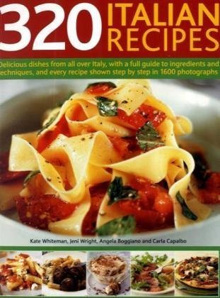 Download 320 Italian Recipes: Delicious Dishes from all over Italy, with a Full Guide to Ingredients and Techniques, and Every Recipe Shown Step-by-Step in 1500 Photographs pdf epub