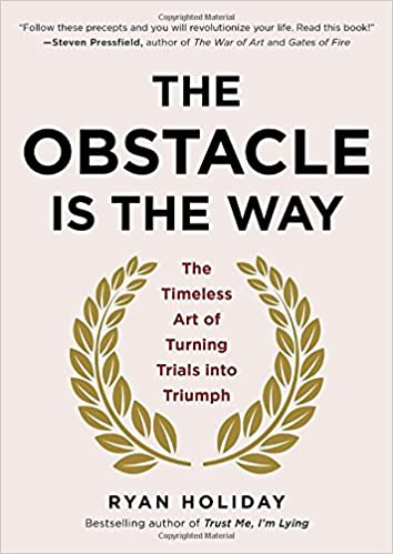 The Obstacle Is the Way: The Timeless Art of Turning Trials into Triumph: Ryan Holiday: 8601411257797: Amazon.com: Books