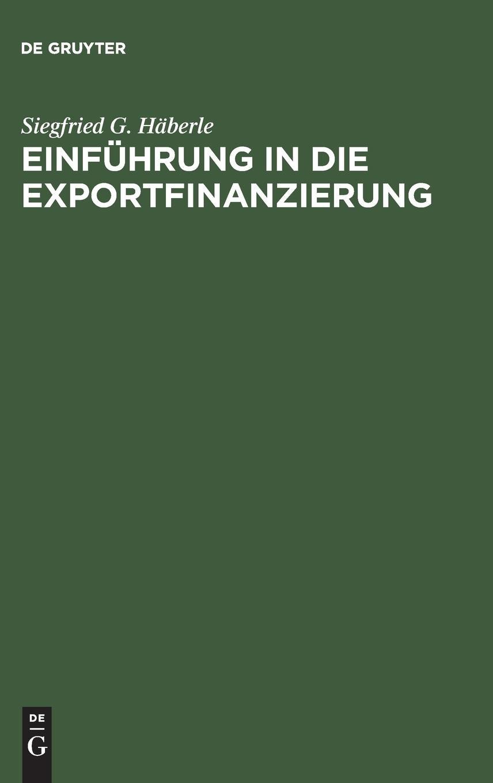 Einführung in die Exportfinanzierung: Grundlagen der internationalen Zahlungs-, Finanzierungs- und Sicherungsinstrumente