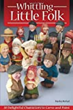 img - for Whittling Little Folk: 20 Delightful Characters to Carve and Paint book / textbook / text book