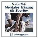 Mentales Training für Sportler. Tiefensuggestion Hörbuch von Arnd Stein Gesprochen von: Arnd Stein