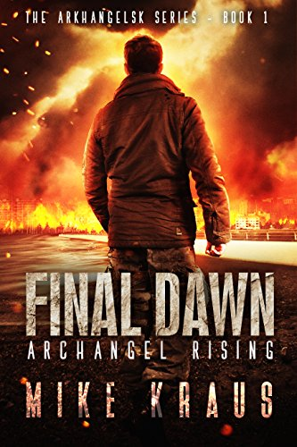 Final Dawn: Archangel Rising: A Post-Apocalyptic Thriller (The Arkhangelsk Series - Book 1) by [Kraus, Mike]