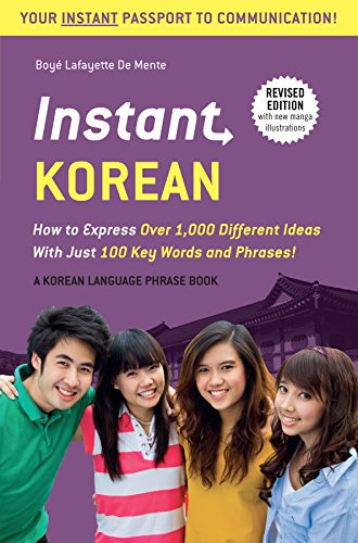 Instant Korean: How to Express Over 1,000 Different Ideas with Just 100 Key Words and Phrases! (A Korean Language Phrasebook) (Instant Phrasebook Series)