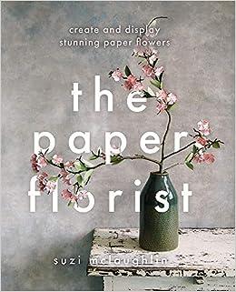 The Paper Florist Suzi Mclaughlin 9780857835376 Books