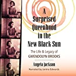 A Surprised Queenhood in the New Black Sun: The Life & Legacy of Gwendolyn Brooks | Angela Jackson