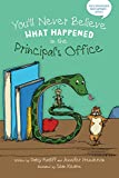 img - for You'll Never Believe What Happened in the Principal's Office book / textbook / text book