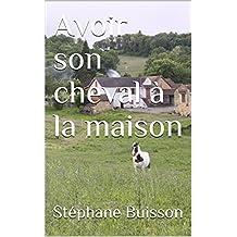 Avoir son cheval à la maison (French Edition)