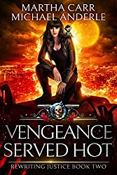 Vengeance Served Hot: An Urban Fantasy Action Adventure (Rewriting Justice Book 2)