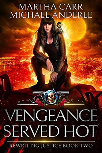 Vengeance Served Hot: An Urban Fantasy Action Adventure (Rewriting Justice Book -