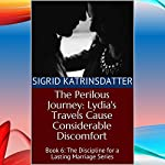 The Perilous Journey: Lydia's Travels Cause Considerable Discomfort: Book 6 - The Discipline for a Lasting Marriage Series | Sigrid Katrinsdatter