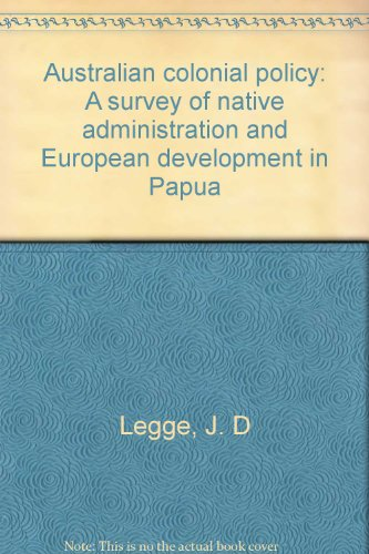 australian-colonial-policy-a-survey-of-native-administration-and-european-development-in-papua
