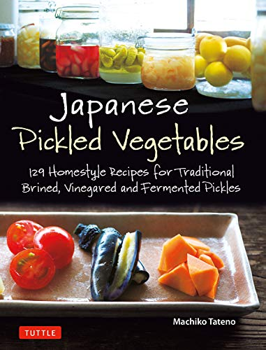 (Japanese Pickled Vegetables: 130 Homestyle Recipes for Traditional Brined, Vinegared and Fermented Pickles)
