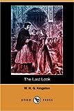 The Last Look, W. H. G. Kingston, 1406579580