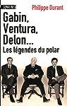 Gabin, Ventura, Delon... Les légendes du Polar par Durant