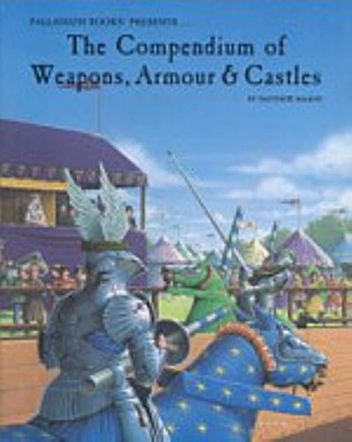 The Compendium of Weapons Armour and Castles, Balent, Matthew