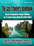 The Lazy Traveler's Handbook:   Use Frequent Flyer Miles to Travel the World FOR FREE (Lazy Travelers Handbooks Book 1)