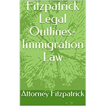 Fitzpatrick Legal Outlines- Immigration Law