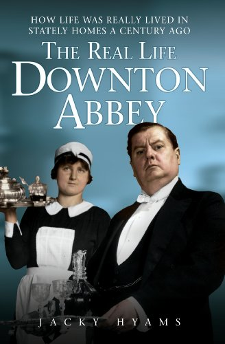 The Real Life Downton Abbey: How Life Was Really Lived in Stately Homes a Century Ago -