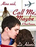 "Alina Said ""Call Me, Maybe"" (A Short Romance)"