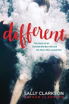 Different: The Story of an Outside-the-Box Kid and the Mom Who Loved Him by [Clarkson, Sally, Clarkson, Nathan]