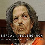 Serial Killing Mom: The True Story of Janie Lou Gibbs | Jane Carlisle