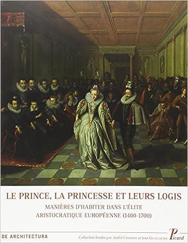 Le prince, la princesse et leur logis : Logis masculins et féminins dans l'élite de l'aristocratie européenne, 1450-1650