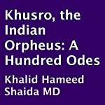 Khusro, the Indian Orpheus: A Hundred Odes | Amir Khusro,Khalid Hameed Shaida (translator)