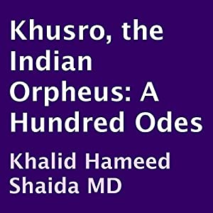 Khusro, the Indian Orpheus: A Hundred Odes Audiobook