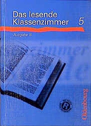Das lesende Klassenzimmer - Ausgabe B: Das lesende Klassenzimmer B, neue Rechtschreibung, Lesebuch 5. Schuljahr