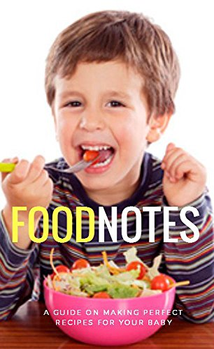 Food Notes, A Guide On Making Perfect Recipes For Your Baby by Broke Alviants