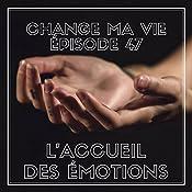 L'accueil des émotions (Change ma vie 47) | Clotilde Dusoulier