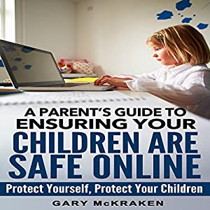 A Parent's Guide to Ensuring Your Children Are Safe Online Audiobook