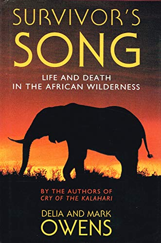 Book cover from Survivors Song: Life and Death in an African Wilderness by DELIA OWENS MARK OWENS