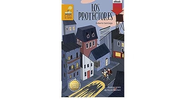 Los Protectores (eBook-ePub) (Barco de Vapor Naranja) (Spanish Edition) - Kindle edition by Roberto Santiago, Paula Blumen.