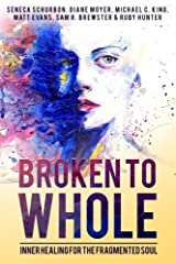 Broken To Whole: Inner Healing for the Fragmented Soul Paperback