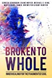 img - for Broken To Whole: Inner Healing for the Fragmented Soul book / textbook / text book