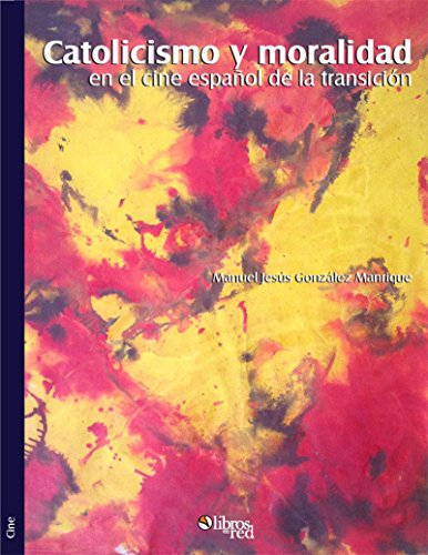 Descargar Libro Catolicismo Y Moralidad En El Cine Español De La Transición Manuel Jesús González Manrique