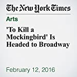 'To Kill a Mockingbird' Is Headed to Broadway | Alexandra Alter