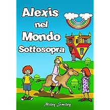 Italian: Alexis Nel Mondo Sottosopra, Children's book in Italian (Libri per Bambini: storie della buonanotte per bambini) (Italian Edition)
