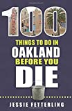 100 Things to Do in Oakland Before You Die (100 Things to Do Before You Die)