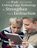 Use IPads® and Other Cutting-Edge Technology to Strengthen Your Instruction!, Susan Fitzell M.Ed., 1932995250
