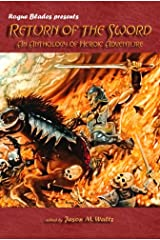 Return of the Sword: An Anthology of Heroic Adventure (Rogue Blades Presents) Kindle Edition