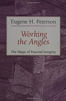 Working the Angles: The Shape of Pastoral Integrity by [Peterson, Eugene H.]