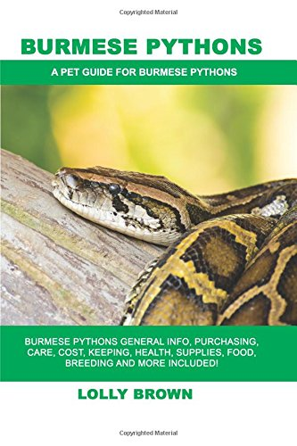 burmese-pythons-burmese-pythons-general-info-purchasing-care-cost-keeping-health-supplies-food-breeding-and-more-included-a-pet-guide-for-burmese-pythons