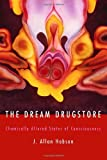 The Dream Drugstore : Chemically Altered States of Consciousness, Hobson, J. Allan, 0262582201